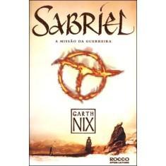 Foto Sabriel - a Missão da Guerreira - Nix, Garth - 9788579800238